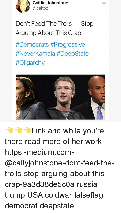 dont feed the trolls: Caitlin Johnstone  @caito:z  Don't Feed The Trolls-Stop  Arguing About This Crap  👈👈👈Link and while you're there read more of her work! https:-medium.com-@caityjohnstone-dont-feed-the-trolls-stop-arguing-about-this-crap-9a3d38de5c0a russia trump USA coldwar falseflag democrat deepstate