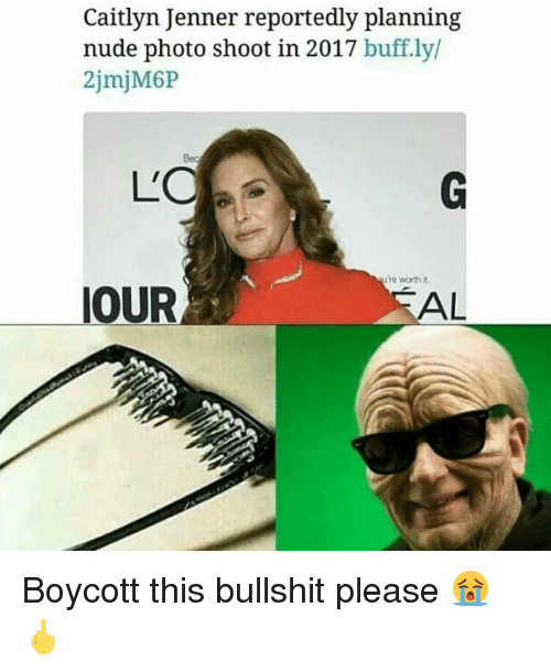 Caitlyn Jenner, Memes, and Nudes: Caitlyn Jenner reportedly planning  nude photo shoot in 2017  buff.ly/  're worth it.  OUR  TAL Boycott this bullshit please 😭🖕