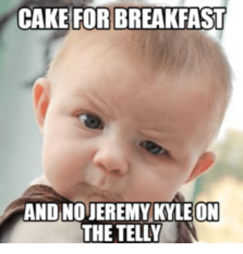 Jeremy Tam: CAKE FOR BREAKFAST  AND NOMEREMY KYLE ON  THE TELLY