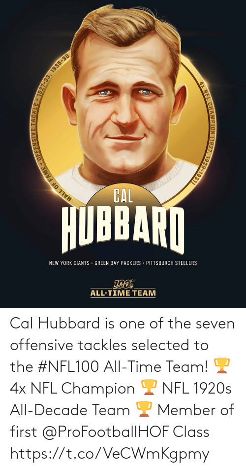 green bay: CAL  HUBBARN  NEW YORK GIANTS · GREEN BAY PACKERS • PITTSBURGH STEELERS  ALL-TIME TEAM  LCHAMPION (1927, 1929-1931)  4x NFL  HALL OF FAME . OFFENSIVE TACKLE • 1927-33, 1935-36 Cal Hubbard is one of the seven offensive tackles selected to the #NFL100 All-Time Team!  🏆 4x NFL Champion 🏆 NFL 1920s All-Decade Team 🏆 Member of first @ProFootballHOF Class https://t.co/VeCWmKgpmy