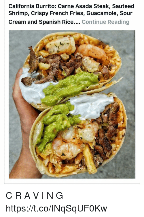 carne asada: California Burrito: Carne Asada Steak, Sauteed  Shrimp, Crispy French Fries, Guacamole, Sour  Cream and Spanish Rice.... Continue Reading C R A V I N G https://t.co/INqSqUF0Kw
