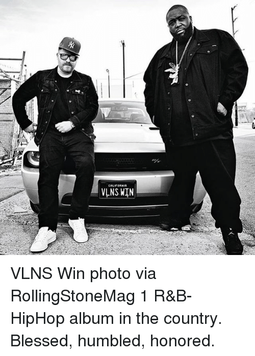 Memes, Humble, and 🤖: CALIFORNIA  VLNS WIN VLNS Win photo via RollingStoneMag 1 R&B-HipHop album in the country. Blessed, humbled, honored.