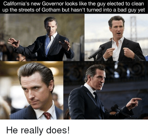 Gotham: California's new Governor looks like the guy elected to clean  up the streets of Gotham but hasn't turned into a bad guy yet He really does!