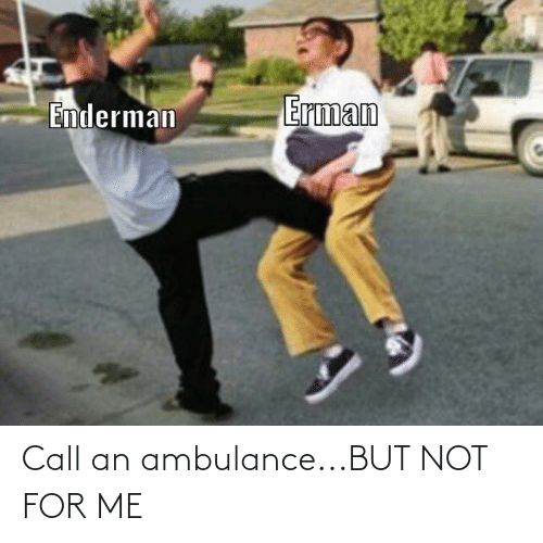 25 Best Memes About Call An Ambulance Call An Ambulance Memes Select a category games movies television viral anime & manga sound effects politics music memes pranks reactions sports. call an ambulance memes