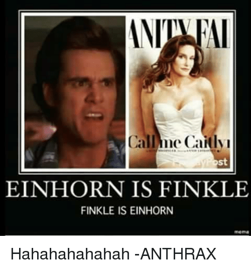 Einhorn Is Finkle: Call Cailyn  EINHORN IS FINKLE  FINKLE IS EINHORN Hahahahahahah  -ANTHRAX