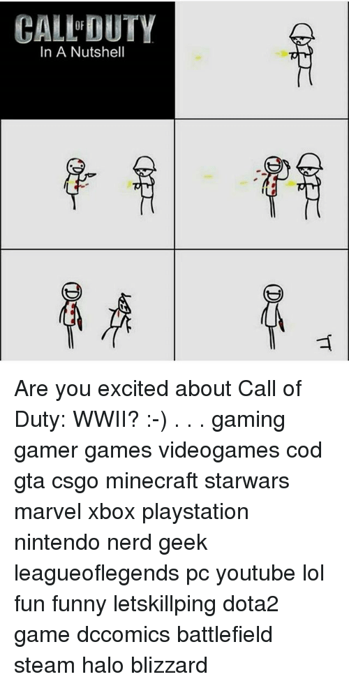 Funny, Halo, and Lol: CALL DUTY  In A Nutshell Are you excited about Call of Duty: WWII? :-) . . . gaming gamer games videogames cod gta csgo minecraft starwars marvel xbox playstation nintendo nerd geek leagueoflegends pc youtube lol fun funny letskillping dota2 game dccomics battlefield steam halo blizzard