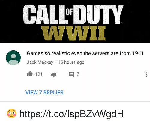 Video Games, Games, and Wwi: CALL DUTY  OF  WWI  Games so realistic even the servers are from 1941  Jack Mackay 15 hours ago  1 131 1 7  VIEW 7 REPLIES 😳 https://t.co/IspBZvWgdH