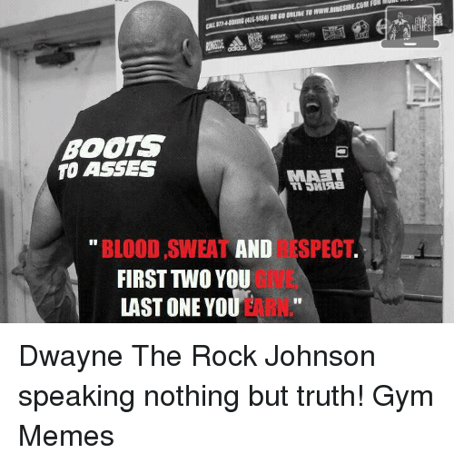"""the rock johnson: CALL In4ean eussssse OR GO ONLINE TO WWW.RINGSID nn  ECOM FOR  E.COM F  BOOTS  コ  TO ASSES  MAョT  AT  TI DHIsa  """" BLOOD ,SWEAT AND SPECT  FIRST TWO YOU  LAST ONE YOU Dwayne The Rock Johnson speaking nothing but truth!   Gym Memes"""