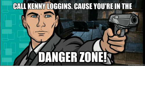 Com, Kenny Loggins, and Call: CALL KENNY LOGGINS. CAUSE YOU'RE IN THE  DANGER ZONE!  uickmeme.com