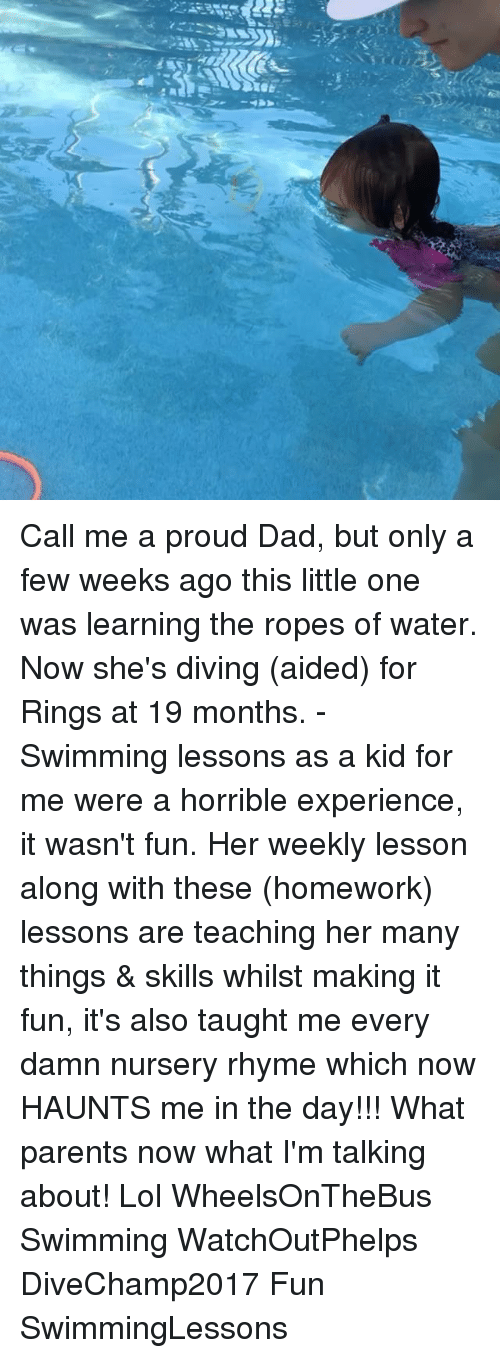 rhyming: Call me a proud Dad, but only a few weeks ago this little one was learning the ropes of water. Now she's diving (aided) for Rings at 19 months. - Swimming lessons as a kid for me were a horrible experience, it wasn't fun. Her weekly lesson along with these (homework) lessons are teaching her many things & skills whilst making it fun, it's also taught me every damn nursery rhyme which now HAUNTS me in the day!!! What parents now what I'm talking about! Lol WheelsOnTheBus Swimming WatchOutPhelps DiveChamp2017 Fun SwimmingLessons