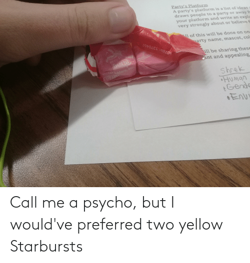 Psycho, Call, and Call Me: Call me a psycho, but I would've preferred two yellow Starbursts