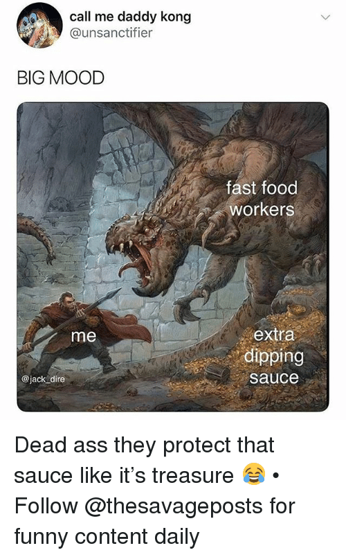 Ass, Fast Food, and Food: call me daddy kong  @unsanctifier  BIG MOOD  fast food  workers  extra  dipping  sauce  me  @jack dire Dead ass they protect that sauce like it's treasure 😂 • Follow @thesavageposts for funny content daily