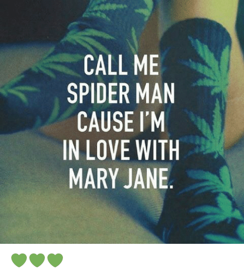 mary janes: CALL ME  SPIDER MAN  CAUSE I'M  IN LOVE WITH  MARY JANE 💚💚💚