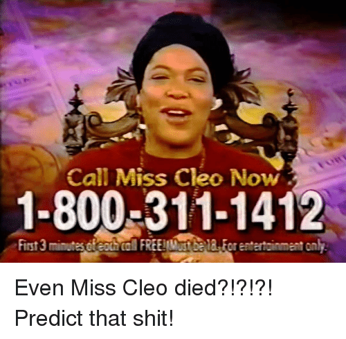 cleo: Call Miss Cleo Now 2  1-800-311-1412  3 esofaotca FREE! t bela For entertainment onN  First Even Miss Cleo died?!?!?! Predict that shit!