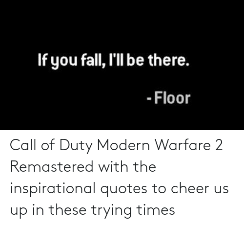 modern warfare: Call of Duty Modern Warfare 2 Remastered with the inspirational quotes to cheer us up in these trying times