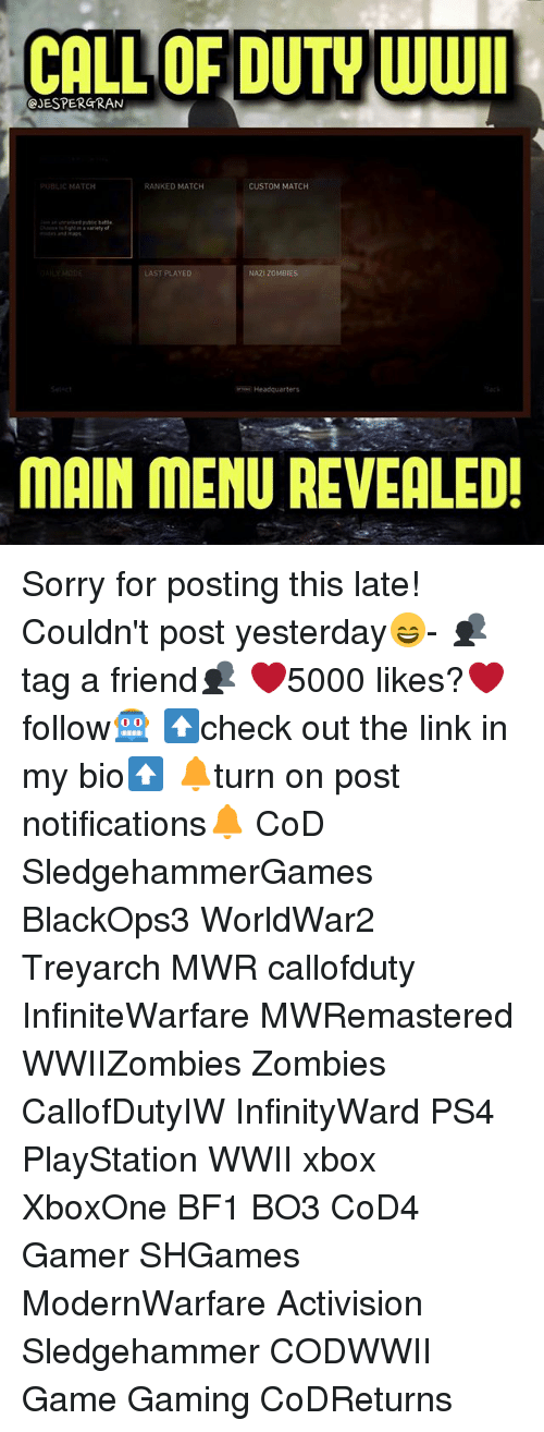 Bf1: CALL OF DUTY WWI  @JESPERGRAN  BLIC MATCH  RANKED MATCH  CUSTOM MATCH  ub battle  LAST PLAYED  NAZI ZOMBIES  Headquarters  MAIN MENU REVEALED! Sorry for posting this late! Couldn't post yesterday😄- 👥tag a friend👥 ❤️5000 likes?❤️ follow🤖 ⬆️check out the link in my bio⬆️ 🔔turn on post notifications🔔 CoD SledgehammerGames BlackOps3 WorldWar2 Treyarch MWR callofduty InfiniteWarfare MWRemastered WWIIZombies Zombies CallofDutyIW InfinityWard PS4 PlayStation WWII xbox XboxOne BF1 BO3 CoD4 Gamer SHGames ModernWarfare Activision Sledgehammer CODWWII Game Gaming CoDReturns