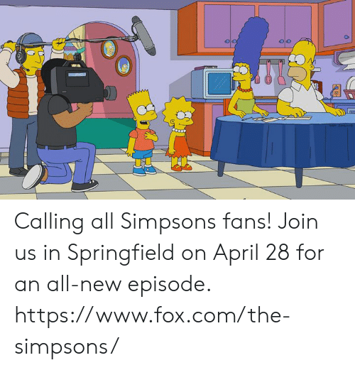 new episode: Calling all Simpsons fans! Join us in Springfield on April 28 for an all-new episode.   https://www.fox.com/the-simpsons/