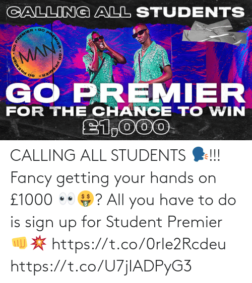 Your: CALLING ALL STUDENTS 🗣!!!  Fancy getting your hands on £1000 👀🤑?   All you have to do is sign up for Student Premier 👊💥 https://t.co/0rIe2Rcdeu https://t.co/U7jIADPyG3