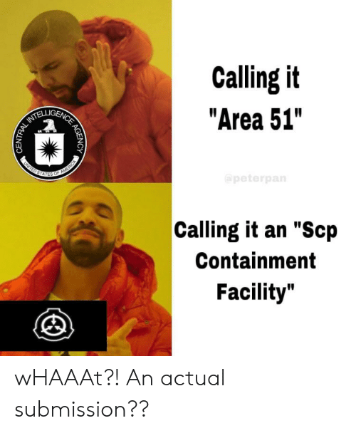 """peterpan: Calling it  """"Area 51""""  NCE  @peterpan  UNTEDS  OF AMERICA  Calling it an """"Scp  Containment  Facility""""  AGENCY  CENTRAL wHAAAt?! An actual submission??"""