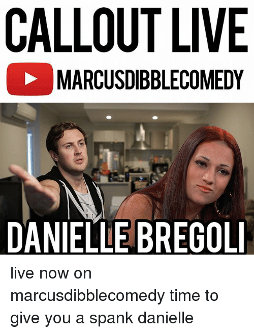 spankings: CALLOUT LIVE  MARCUSDIBBLECOMEDY  DANIELLE BREGOLI live now on marcusdibblecomedy time to give you a spank danielle