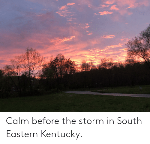 Kentucky: Calm before the storm in South Eastern Kentucky.
