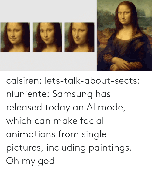 animations: calsiren: lets-talk-about-sects:   niuniente:  Samsung has released today an AI mode, which can make facial animations from single pictures, including paintings.  Oh my god