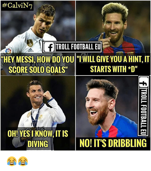 "Football, Goals, and Memes:  #CalviN7  FITROLL FOOTBALL EU  HEY MESSI, HOW DO YOU  SCORE SOLO GOALS""  WILL GIVE YOU A HINT, IT  STARTS WITH *D  OH! YES I KNOW/ IT IS  DIVING  NO! IT'S DRIBBLING 😂😂"