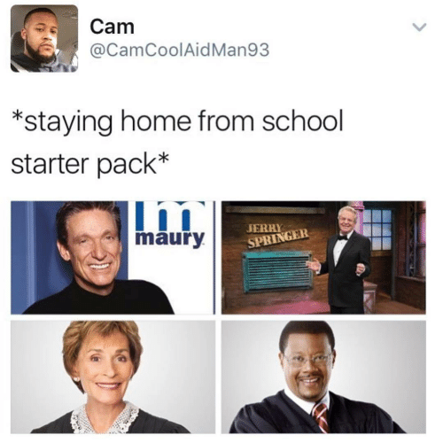 Staying Home: Cam  @CamCoolAid Man93  *staying home from school  starter pack*  JERRY  maury  SPRINGER