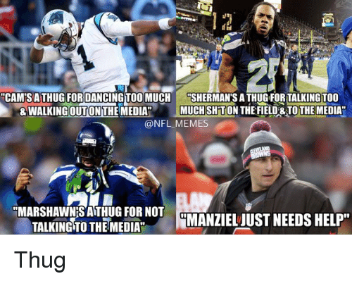"Sherman: ""CAM SATHUG FOR DANCING TOO MUCH  SHERMAN SATHUG FORTALKING TOO  & WALKINGOUTON THE MEDIAN  MUCH SHITON THE FIELD & TOTHE MEDIA  @NFL MEMES  ""MARSHAWN SATHUG FOR NOT  MANZIEL JUST NEEDS HELP""  TALKING TO THE MEDIA Thug"