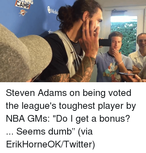 "Dumb, Nba, and Twitter: CAM Steven Adams on being voted the league's toughest player by NBA GMs: ""Do I get a bonus? ... Seems dumb""  (via ErikHorneOK/Twitter)"