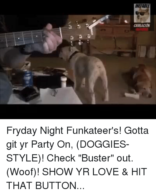 "Doggy Style, Memes, and 🤖: CAMACION Fryday Night Funkateer's! Gotta git yr Party On, (DOGGIES-STYLE)! Check ""Buster"" out. (Woof)! SHOW YR LOVE & HIT THAT BUTTON..."