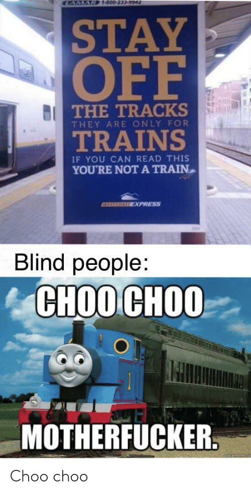 Express: CAMAR 1-800-233-9942  STAY  OFF  BI THE TRACKS  THEY ARE ONLY FOR  TRAINS  IF YOU CAN READ THIS  YOU'RE NOTA TRAIN  ATEREGALE EXPRESS  Blind people:  СНОО СНОО  MOTHERFUCKER. Choo choo