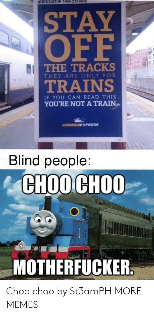 Express: CAMAR 1-800-233-9942  STAY  OFF  BI THE TRACKS  THEY ARE ONLY FOR  TRAINS  IF YOU CAN READ THIS  YOU'RE NOTA TRAIN  ATEREGALE EXPRESS  Blind people:  СНОО СНОО  MOTHERFUCKER. Choo choo by St3amPH MORE MEMES