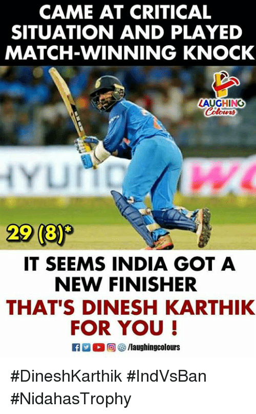 India, Match, and Indianpeoplefacebook: CAME AT CRITICAL  SITUATION AND PLAYED  MATCH-WINNING KNOCK  LAUGHING  IT SEEMS INDIA GOT A  NEW FINISHER  THAT'S DINESH KARTHIK  FOR YOU! #DineshKarthik #IndVsBan #NidahasTrophy