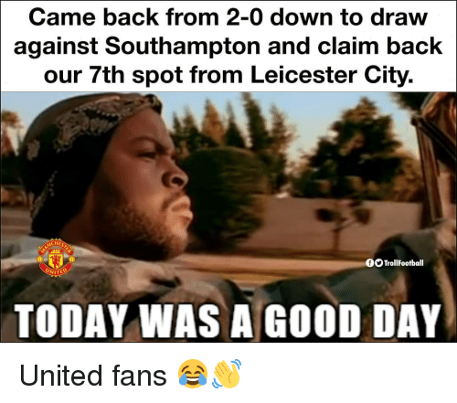 Leicester City: Came back from 2-0 down to draw  against Southampton and claim back  our 7th spot from Leicester City.  CHES  OO TrollFootball  TODAY WAS A GOOD DAY United fans 😂👋