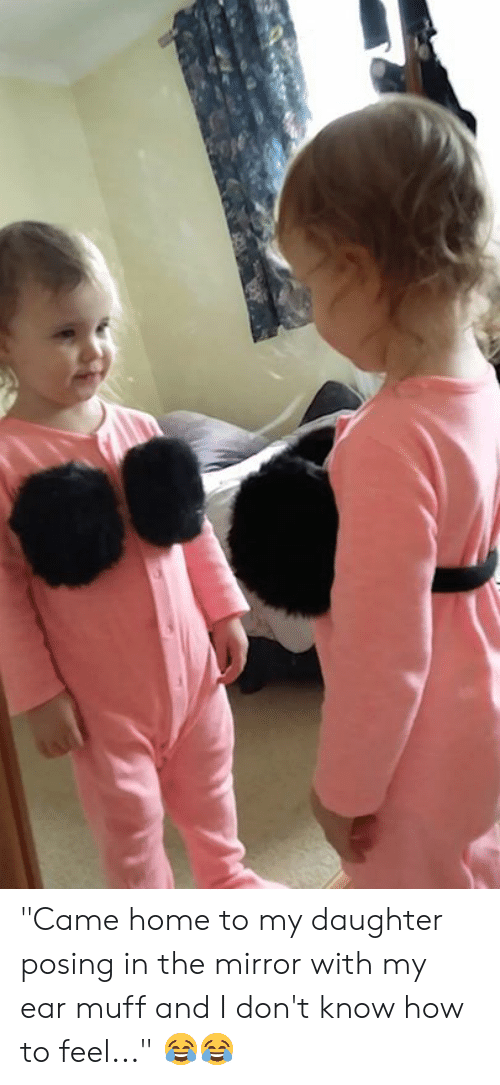 """posing: """"Came home to my daughter posing in the mirror with my ear muff and I don't know how to feel..."""" 😂😂"""