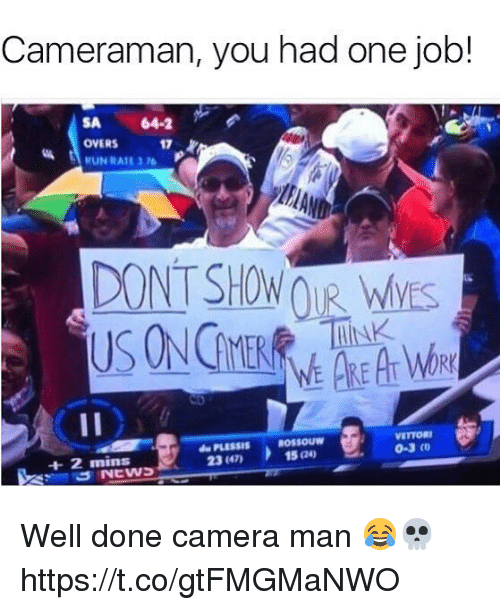 Memes, Run, and Camera: Cameraman, you had one job!  SA 64-2  OVERS 17  RUN RATE 3.n  PLESSIS  23 (47)  VETTORI  0-3 o  ROSsouw  +2 mins  15。24) Well done camera man 😂💀 https://t.co/gtFMGMaNWO