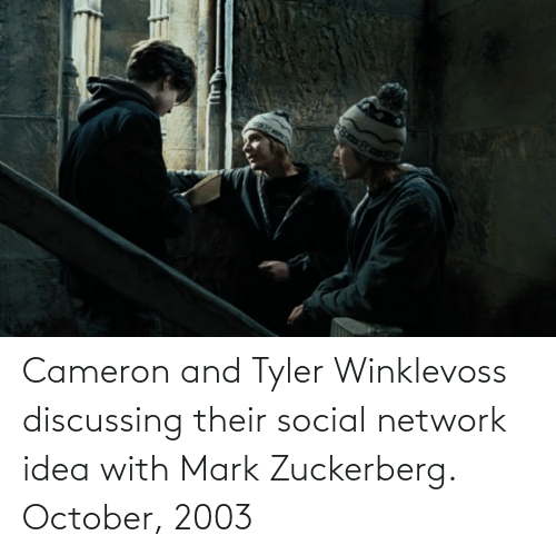 zuckerberg: Cameron and Tyler Winklevoss discussing their social network idea with Mark Zuckerberg. October, 2003