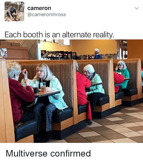Memes, Reality, and 🤖: Cameron  @cameronamross  Each booth is an alternate reality. Multiverse confirmed