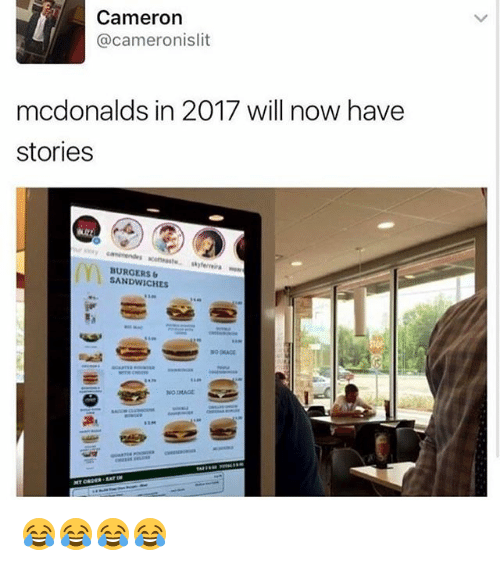 Will Now Have Stories: Cameron  @cameronislit  mcdonalds in 2017 will now have  stories  BURGERS  SANDWICHES 😂😂😂😂