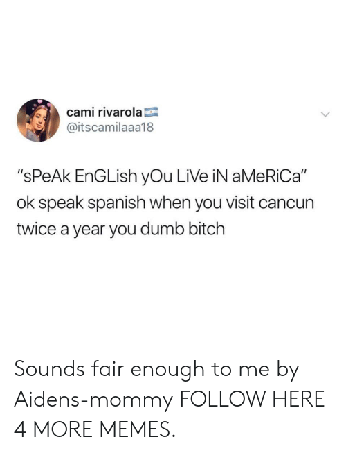 """Cancun: cami rivarola  @itscamilaaa18  """"sPeAk EnGLish yOu LiVe iN aMeRiCa""""  ok speak spanish when you visit cancun  twice a year you dumb bitch Sounds fair enough to me by Aidens-mommy FOLLOW HERE 4 MORE MEMES."""