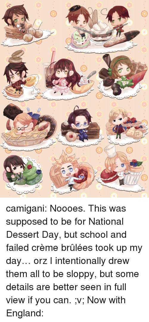 creme: camigani: Noooes. This was supposed to be for National Dessert Day, but school and failed crème brûlées took up my day… orz I intentionally drew them all to be sloppy, but some details are better seen in full view if you can. ;v; Now with England: ✿