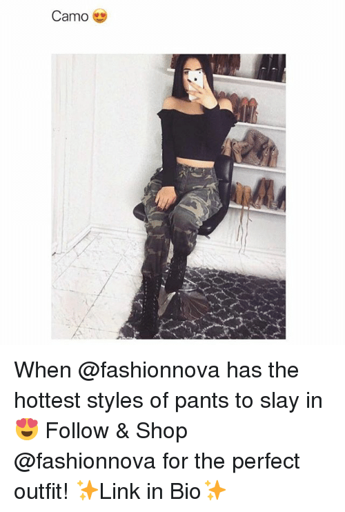 Funny, Memes, and Shop: Camo When @fashionnova has the hottest styles of pants to slay in 😍 Follow & Shop @fashionnova for the perfect outfit! ✨Link in Bio✨