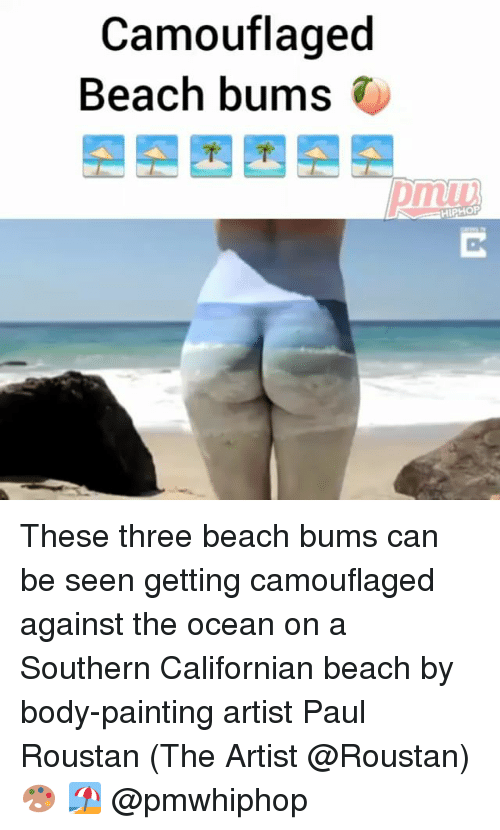 Memes, Beach, and Ocean: Camouflaged  Beach bums  HIPHOP These three beach bums can be seen getting camouflaged against the ocean on a Southern Californian beach by body-painting artist Paul Roustan (The Artist @Roustan) 🎨 🏖 @pmwhiphop
