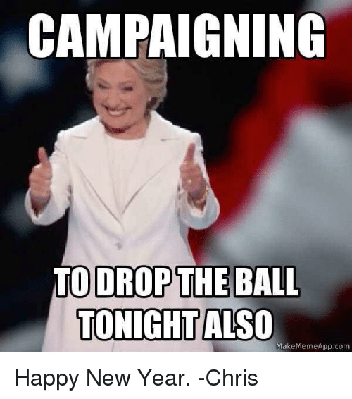 Make Meme App: CAMPAIGNING  TO DROP  THE BALL  TONIGHT  ALSO  Make Meme App com Happy New Year. -Chris