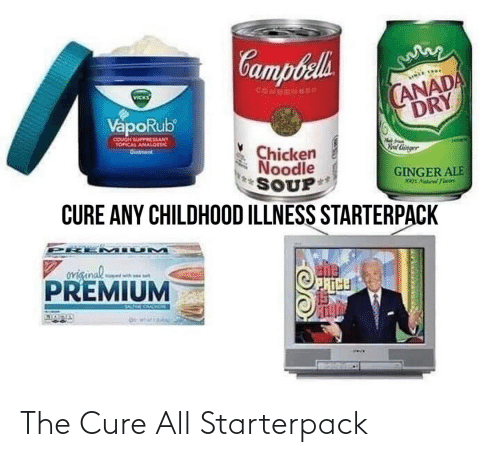 vicks vaporub: Campbeli  ANADA  DRY  CONDENse  VICKS  VapoRub  COUGH SUPPESSLANT  TOPCAL ANALOESIC  Mae ram  Cinger  Chicken  Noodle  SOUP  CURE ANY CHILDHOOD ILLNESS STARTERPACK  Dintment  GINGER ALE  100s Alidil Flaors  PRE MIUM  oviginal  PREMIUM  hopwd with sat  15  EASE OO The Cure All Starterpack
