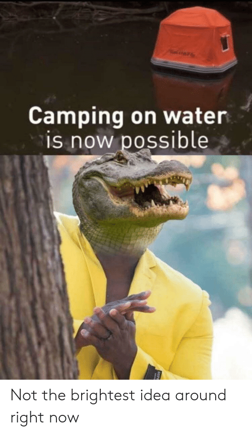 camping: Camping on water  is now possible Not the brightest idea around right now