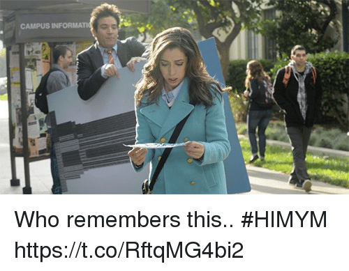 Memes, 🤖, and Himym: CAMPUS INFORMA Who remembers this.. #HIMYM https://t.co/RftqMG4bi2