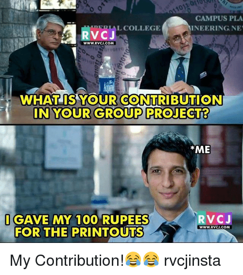 Rupees: CAMPUS PLA  NEERINGNE  DERIAL COLLEGE  VCJ  WWW.RVCJ.COM  WHAT IS YOUR CONTRIBUTION  IN YOUR GROUP PROJECT8  ME  GAVE MY 100 RUPEES  FOR THE PRINTOUTS  RVCJ  WWW.RVCJ.COM My Contribution!😂😂 rvcjinsta