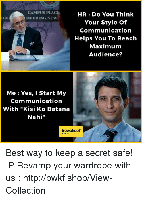 "Memes, Best, and Http: CAMPUS PLACE  HR: Do You Think  GE  INEERING NEW  Your Style of  Communication  Helps You To Reach  Maximum  Audience  Me: Yes, I Start My  Communication  With ""Kisi Ko Batana  Nahi""  Bewakoof Best way to keep a secret safe! :P   Revamp your wardrobe with us : http://bwkf.shop/View-Collection"